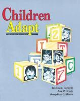 Children Adapt Theory of Sensorimotor-Sensory Development by Elnora M. Gilfoyle, Ann P. Grady, Josephine C. Moore