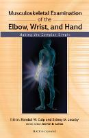 Musculoskeletal Examination of the Elbow, Wrist and Hand Making the Complex Simple by Randall W. Culp, Sidney M. Jacoby