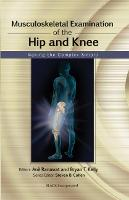 Musculoskeletal Examination of the Hip and Knee Making the Complex Simple by Anil S. Ranawat, Bryan T. Kelly