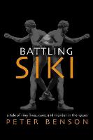 Battling Siki A Tale of Ring Fixes, Race, and Murder in the 1920s by Peter Benson