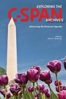 Exploring the C-SPAN Archives Advancing the Research Agenda by Robert X. Browning
