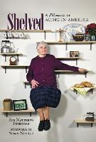 Shelved A Memoir of Aging in America by Sue Matthews Petrovski, Susan Neville