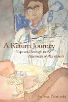 A Return Journey Hope and Strength in the Aftermath of Alzhiemer's by Sue Matthews Petrovski