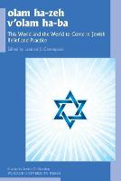 olam he-zeh v'olam ha-ba This World and the World to Come in Jewish Belief and Practice by Leonard J. Greenspoon