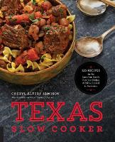 Texas Slow Cooker 125 Recipes for the Lone Star State's Very Best Dishes, All Slow-Cooked to Perfection by Cheryl Jamison