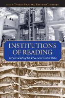 Institutions of Reading The Social Life of Libraries in the United States by Thomas Augst