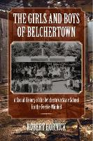 The Girls and Boys of Belchertown A Social History of the Belchertown State School for the Feeble-Minded by Robert Hornick