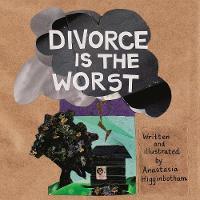 Divorce Is The Worst by Anastasia Higginbotham