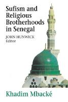 Sufism and Religious Brotherhoods in Senegal by Khadim Mbacke