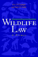 Wildlife Law A Primer by Eric T. Freyfogle, Dale D. Goble