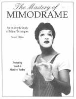 The Mastery of Mimodrame An in-Depth Study of MIME Techniques by Todd Farley, Marilyn Farley