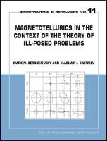 Magnetotellurics in the Context of Theory of Ill-Posed Problems by Vladimir I. Dmitriev