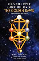 The Secret Inner Order Rituals of the Golden Dawn by Pat Zalewski, Tony Fuller, Martin Thibeault