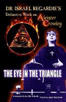 Dr Israel Regardie's Definitive Work on Aleister Crowley The Eye in the Triangle by Israel Regardie