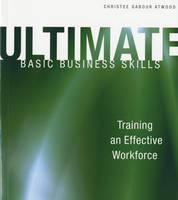 Ultimate Basic Business Skills Training an Effective Workforce by Christee Gabour Atwood