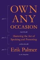Own Any Occasion Mastering the Art of Speaking and Presenting by Erik Palmer