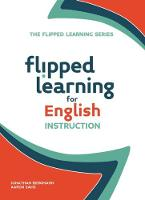 Flipped Learning for English Instruction by Jonathan Bergmann, Aaron Sams