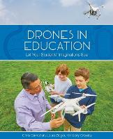 Drones in Education Let your Students' Imaginations Soar by Chris Carnahan, Laura Zieger, Kimberly Crowley