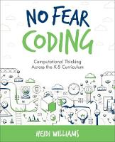 No Fear Coding Computational Thinking Across the K-5 Curriculum by Heidi Williams