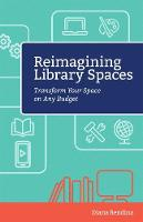 Reimagining Library Spaces Transform Your Space on Any Budget by Diana Rendina