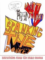 Spanking The Donkey Dispatches from the Dumb Season by Matt Taibbi