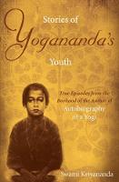 Stories of Yogananda's Youth True Episodes from the Boyhood of the Author of Autobiography of a Yogi by Swami (Swami Kriyananda  ) Kriyananda