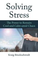 Solving Stress The Power to Remain Cool and Calm Amid Chaos by Kraig Brockschmidt