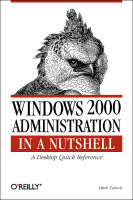 Windows 2000 Administration in a Nutshell A Desktop Quick Reference by Mitch Tulloch