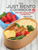 The Just Bento Cookbook 2 Make-Ahead, Easy, Healthy Lunches To Go by Makiko Itoh
