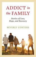 Addict In The Family by Beverly Conyers
