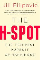 The H Spot The Feminist Pursuit of Happiness by Jill Filipovic