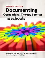 Best Practices for Documenting Occupational Therapy Services in Schools by Gloria Frolek Clark, Dottie Handley-Moore