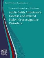 Occupational Therapy Practice Guidelines for Adults With Alzheimer's Disease and Related Neurocognitive Disorders by Catherine Verrier Piersol, Lou Jensen