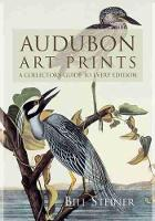 Audubon Art Prints A Collector's Guide to Every Edition by Bill Steiner