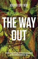 The Way Out Invisible Insurrections and Radical Imaginaries in the UK Underground 1961-1991 by Kasper Opstrup