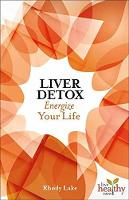 Liver Detox Energize Your Life by Rhody Lake