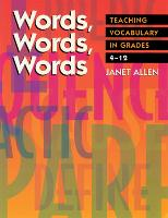 Words Words Words - Teaching Vocabulary in Grades 4 - 12 by Janet Allen