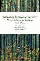 Evaluating Recreation Services, 4th Ed. Making Enlightened Decisions by Karla A. Henderson