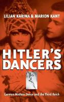 Hitler's Dancers German Modern Dance and the Third Reich by Lilian Karina, Marion Kant