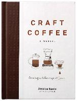 Craft Coffee: A Manual Brewing a Better Cup at Home by Jessica Easto, Andreas Willhoff