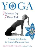 Yoga - 7 Minutes a Day, 7 Days a Week A Gentle Daily Practice for Strength, Clarity, and Calm by Gertrud Hirschi