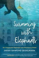 Swimming with Elephants My Unexpected Pilgrimage from Physician to Healer by Sarah Bamford (Sarah Bamford Seidelmann) Seidelmann