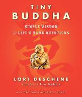 Tiny Buddha Simple Wisdom for Life's Hard Questions by Lori (Lori Deschene) Deschene