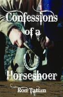 Confessions of a Horseshoer by Ron Tatum