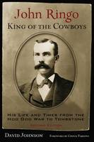 John Ringo, King of the Cowboys His Life and Times from the Hoo Doo War to Tombstone by David Johnson, Chuck Parsons