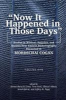 Now It Happened in Those Days Studies in Biblical, Assyrian, and Other Ancient Near Eastern Historiography Presented to Mordechai Cogan on His 75th Birthday by Shmuel Ahituv