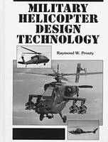 Military Helicopter Design Technology by Raymond W. Prouty