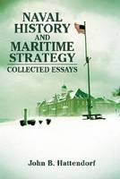 Naval History and Maritime Strategy Collected Essays by