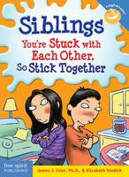 Siblings You're Stuck with Each Other, So Stick Together by James Christ, Elizabeth Verdick