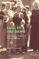 Call to the Dance: An Experience of the Socio-Cultural World of Traditional Breton Music and Dance by Desi Wilkinson